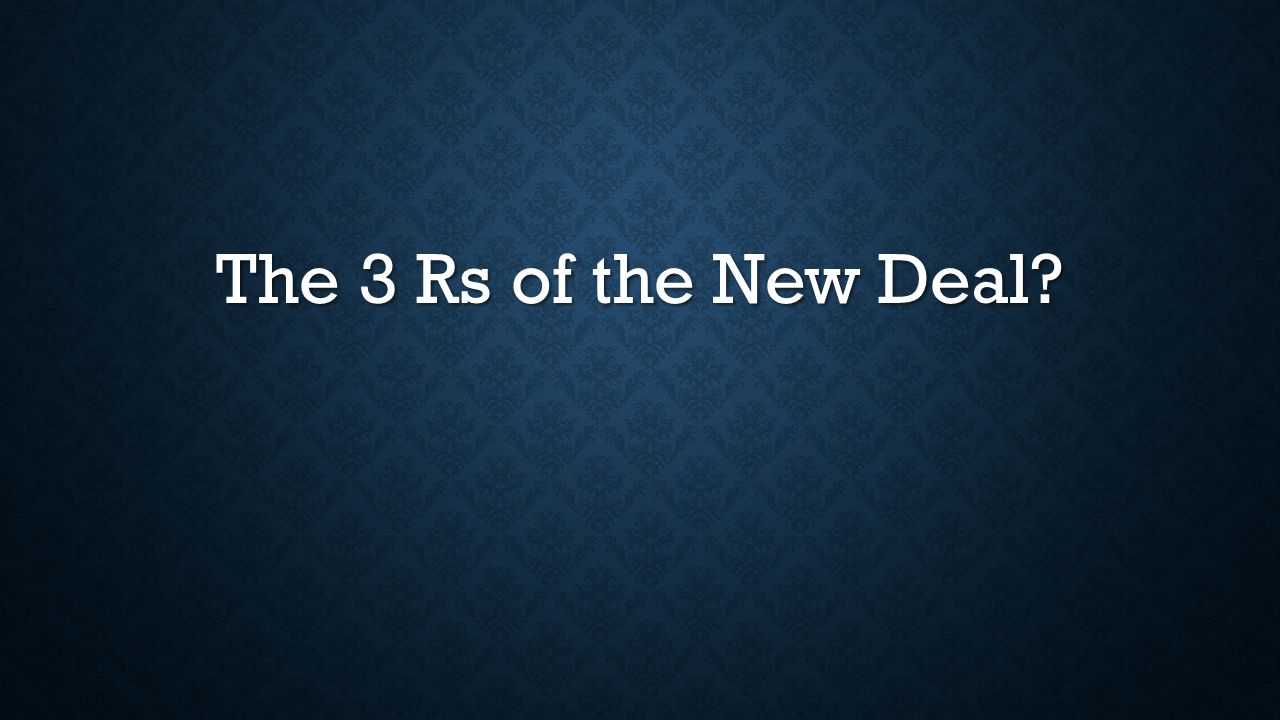 The 3 Rs of the New Deal