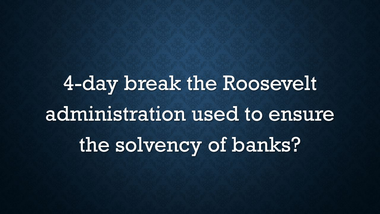 4-day break the Roosevelt administration used to ensure the solvency of banks