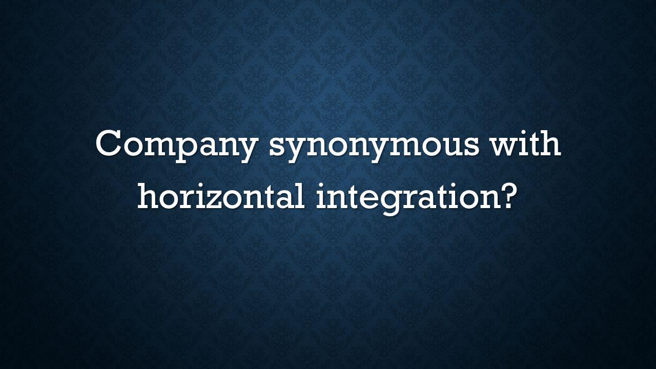 Company synonymous with horizontal integration