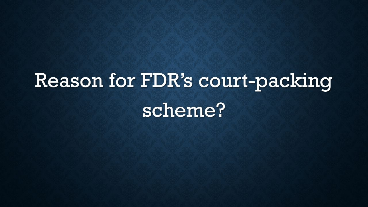 Reason for FDR's court-packing scheme