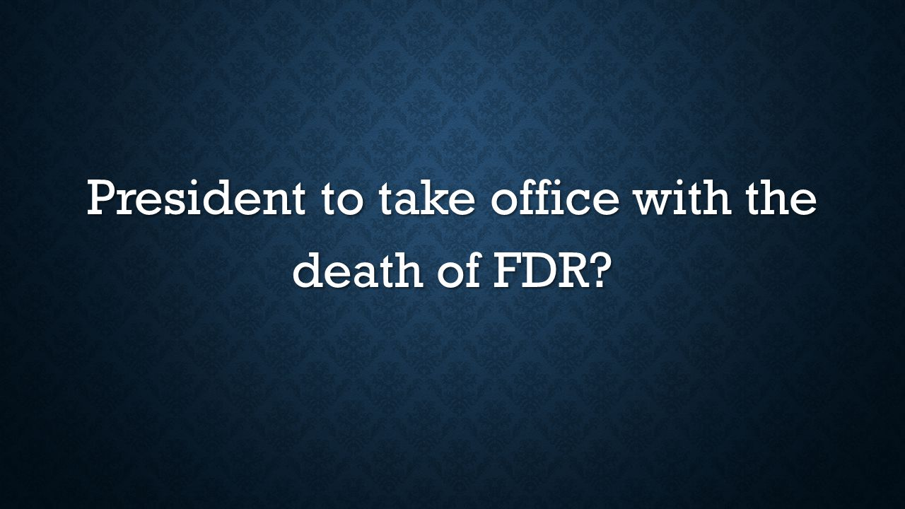 President to take office with the death of FDR?