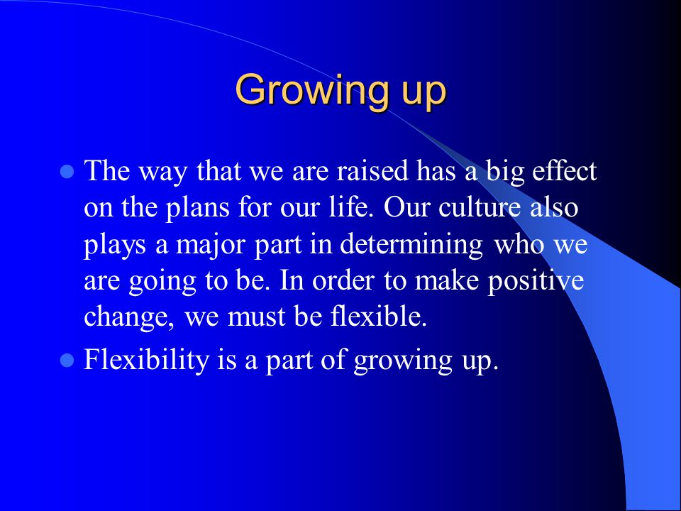 Growing up The way that we are raised has a big effect on the plans for our life.