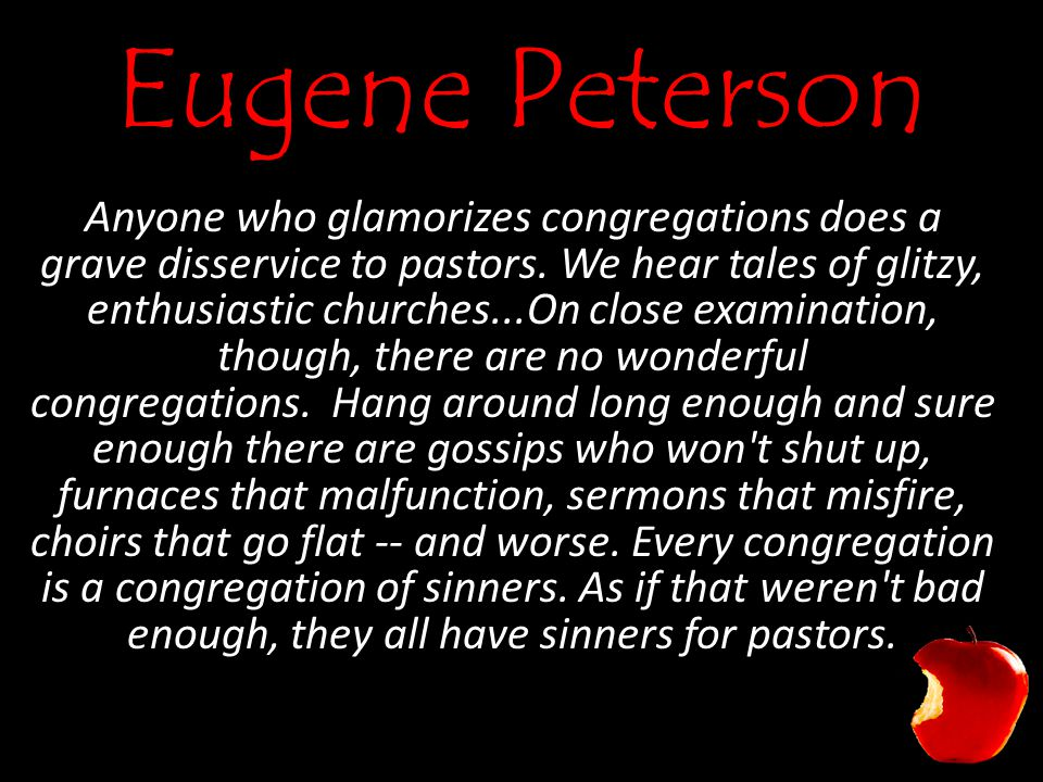 Eugene Peterson Anyone who glamorizes congregations does a grave disservice to pastors.