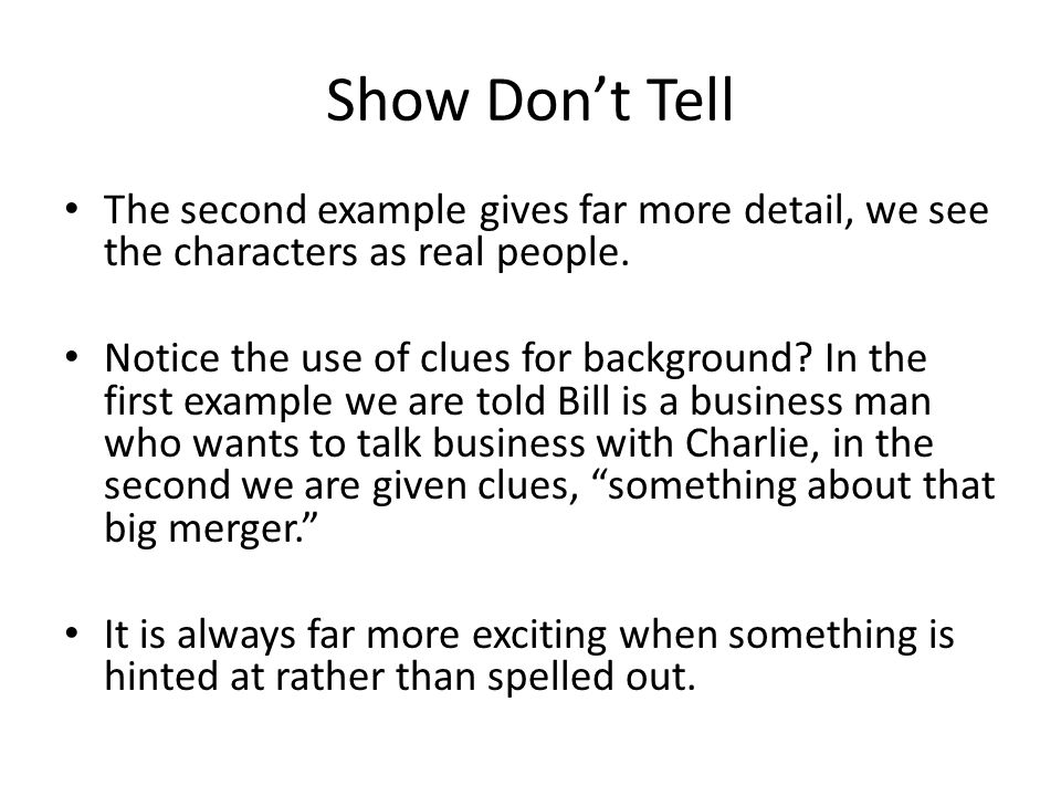 Show Don't Tell The second example gives far more detail, we see the characters as real people.