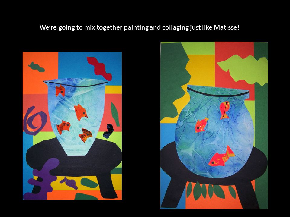 We're going to mix together painting and collaging just like Matisse!