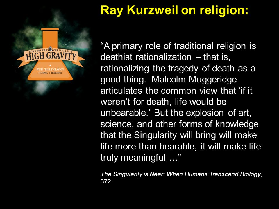 Ray Kurzweil on religion: A primary role of traditional religion is deathist rationalization – that is, rationalizing the tragedy of death as a good thing.