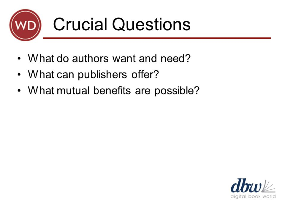 Crucial Questions What do authors want and need. What can publishers offer.