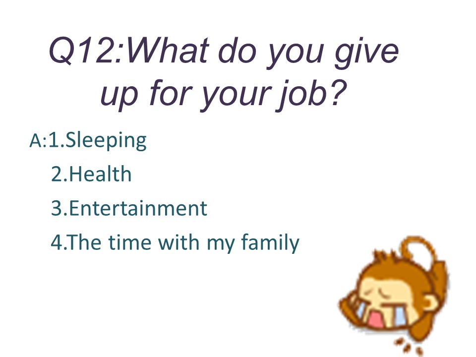 Q12:What do you give up for your job.
