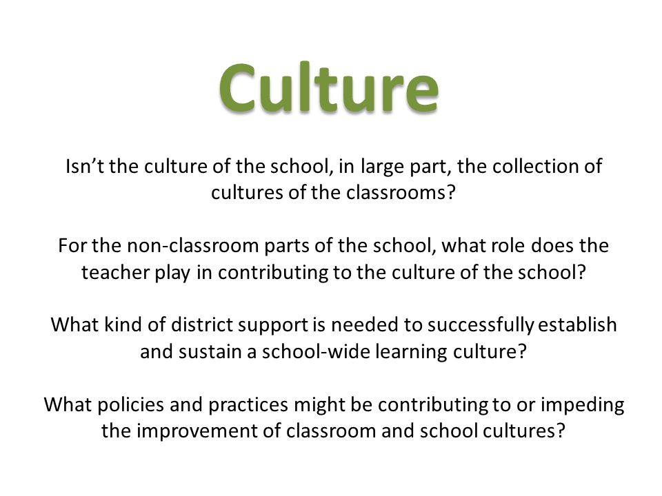 Culture Isn't the culture of the school, in large part, the collection of cultures of the classrooms? For the non-classroom parts of the school, what