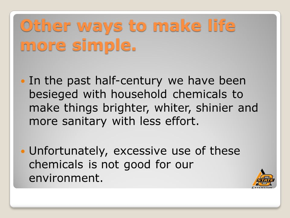 Other ways to make life more simple.