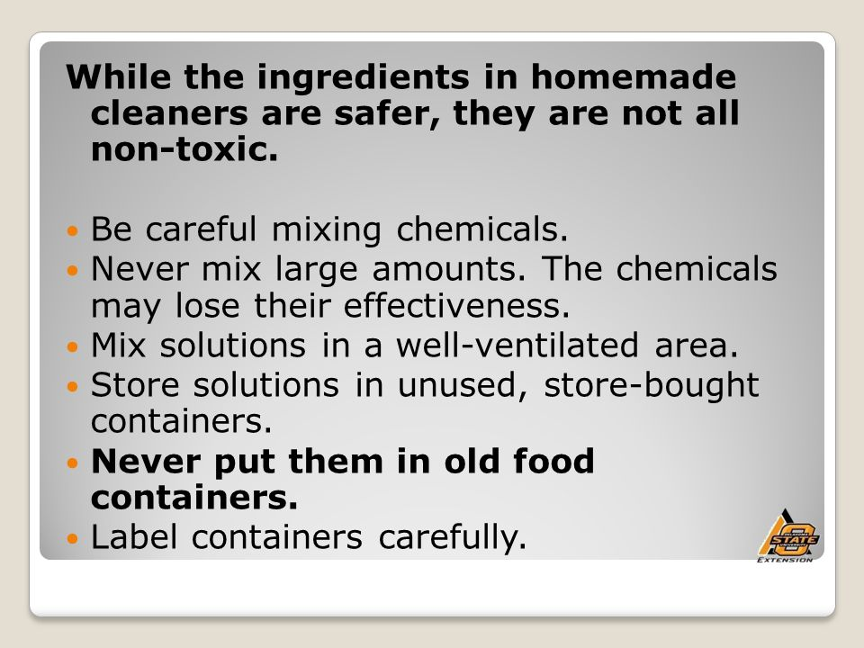 While the ingredients in homemade cleaners are safer, they are not all non-toxic.