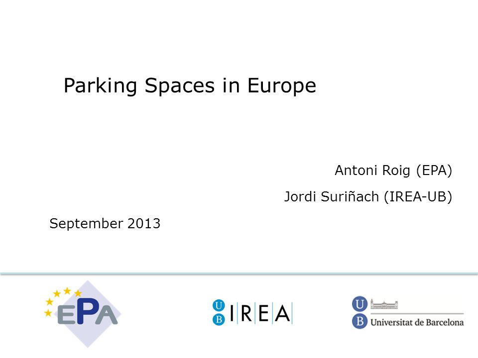 Parking Spaces in Europe Antoni Roig (EPA) Jordi Suriñach (IREA-UB) September 2013