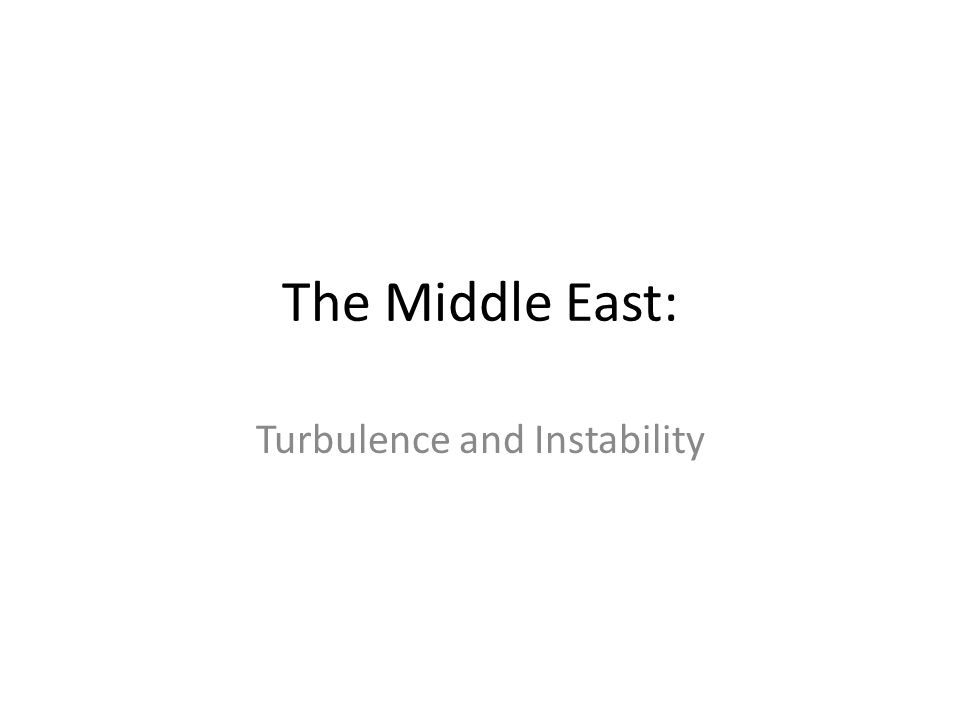 The Middle East: Turbulence and Instability