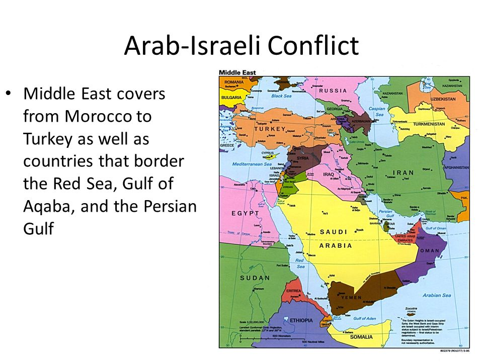Arab-Israeli Conflict Middle East covers from Morocco to Turkey as well as countries that border the Red Sea, Gulf of Aqaba, and the Persian Gulf