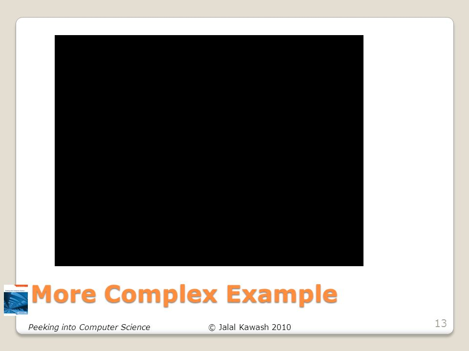 © Jalal Kawash 2010Peeking into Computer Science More Complex Example 13