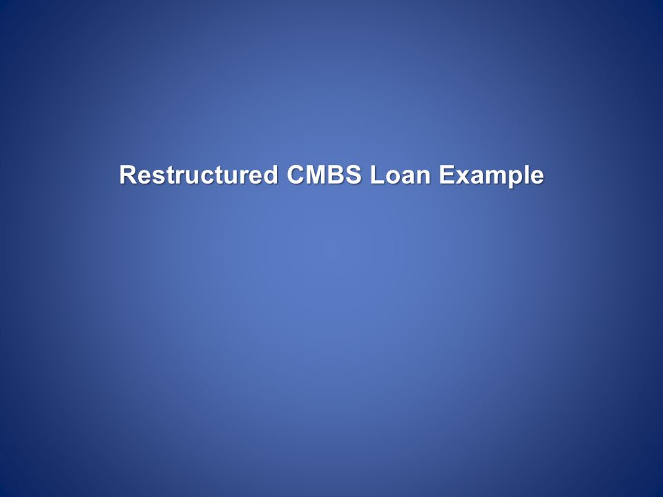 Restructured CMBS Loan Example Restructured CMBS Loan Example