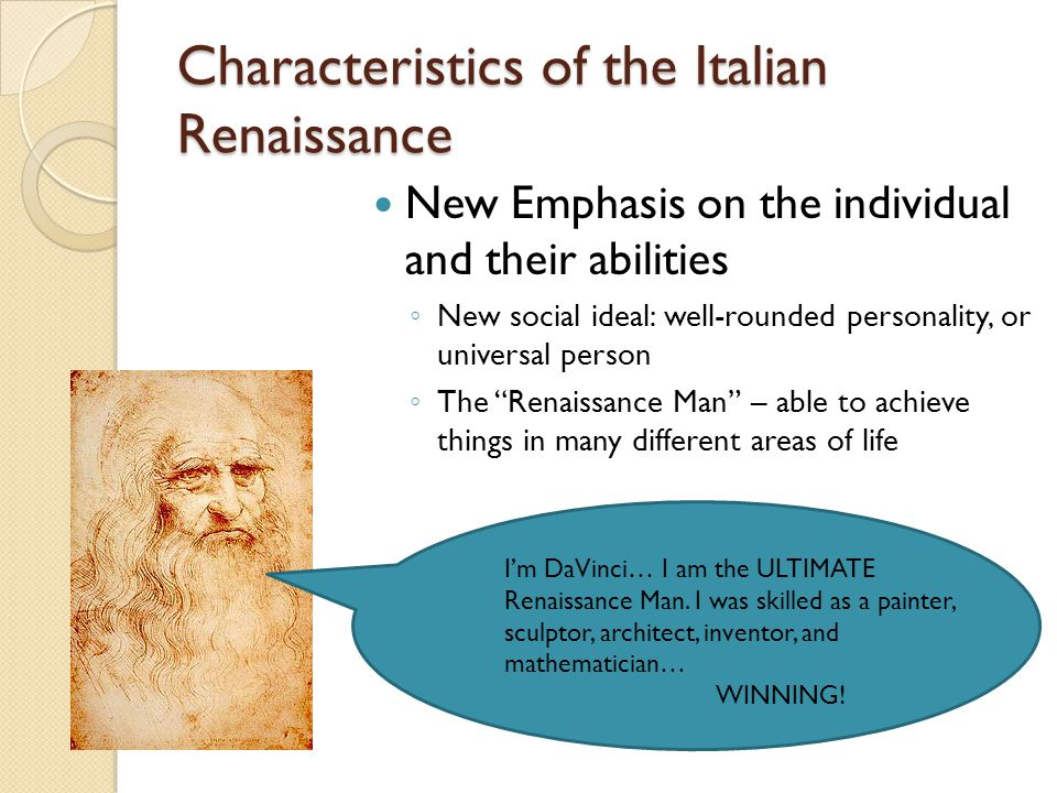 Characteristics of the Italian Renaissance New Emphasis on the individual and their abilities ◦ New social ideal: well-rounded personality, or univers