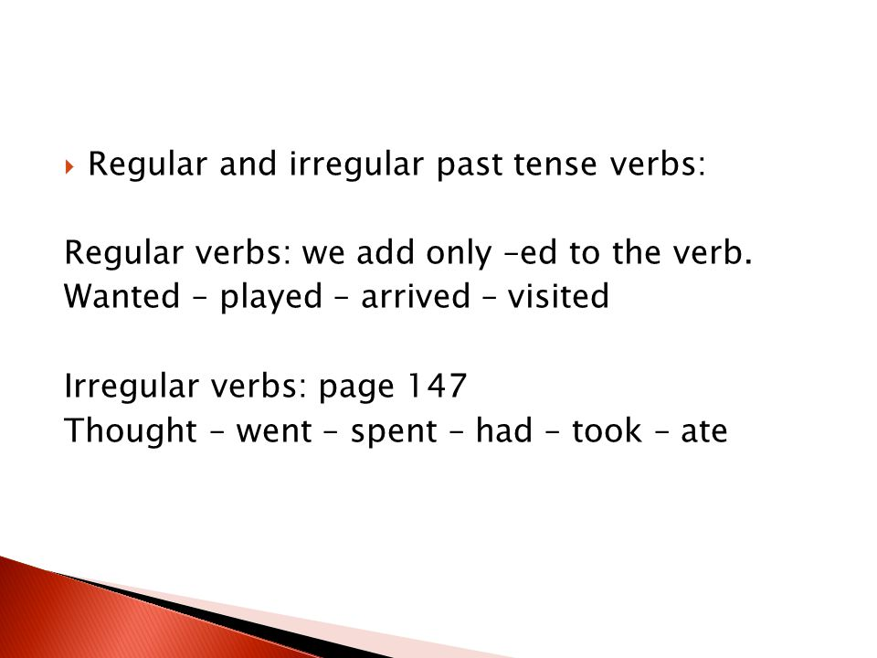  ( Be ) >>> was or were  Use was with singular nouns and with pronouns: I, he, she, it, this and that.