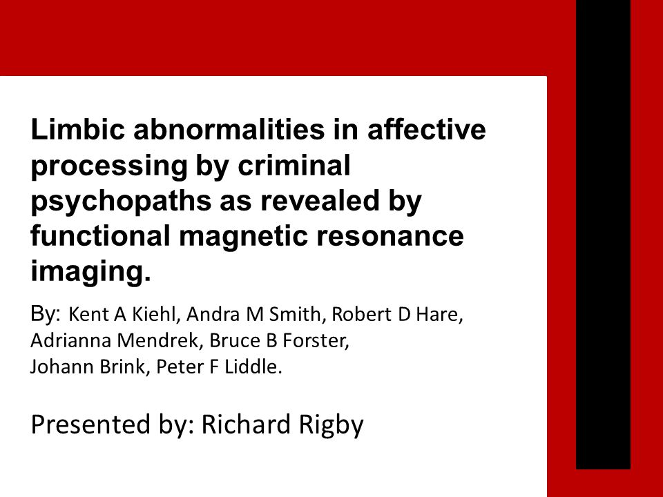 Limbic abnormalities in affective processing by criminal psychopaths as revealed by functional magnetic resonance imaging.
