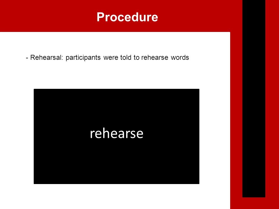 Procedure - Rehearsal: participants were told to rehearse words rehearse