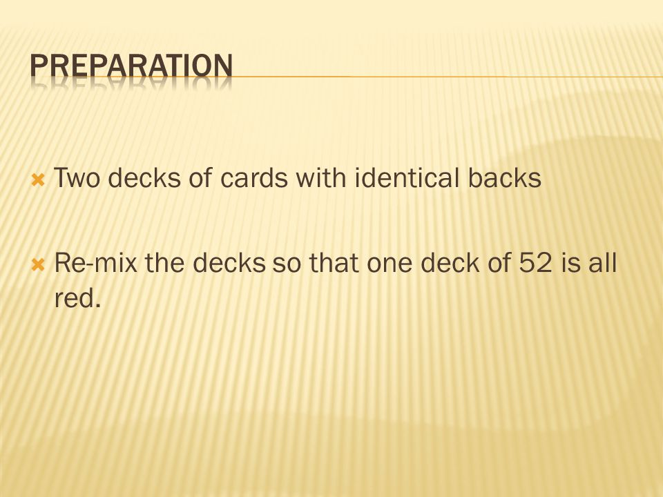  Two decks of cards with identical backs  Re-mix the decks so that one deck of 52 is all red.