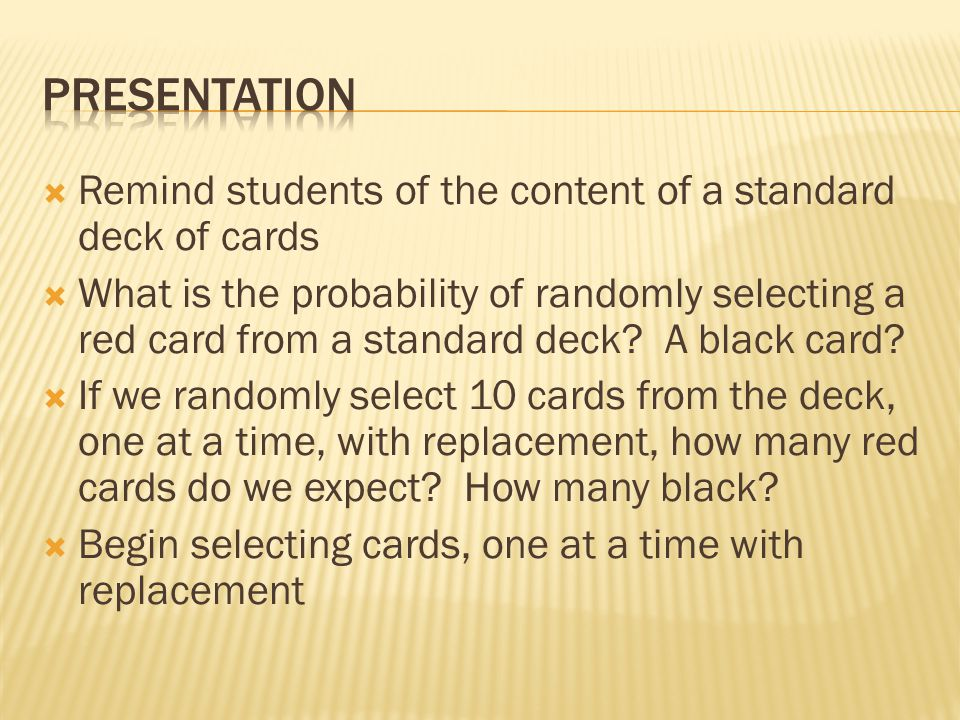  Remind students of the content of a standard deck of cards  What is the probability of randomly selecting a red card from a standard deck.
