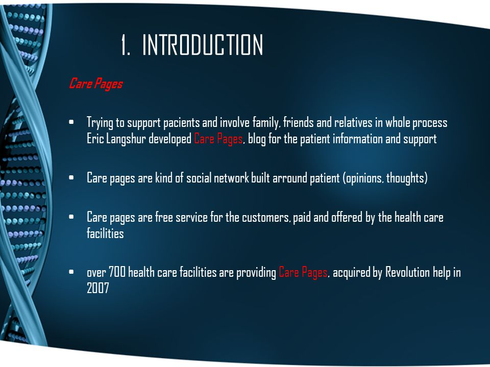 1. INTRODUCTION Care Pages Trying to support pacients and involve family, friends and relatives in whole process Eric Langshur developed Care Pages, b