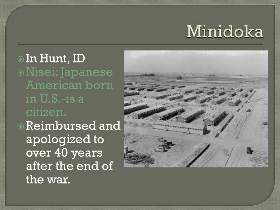  In Hunt, ID  Nisei: Japanese American born in U.S.-is a citizen.