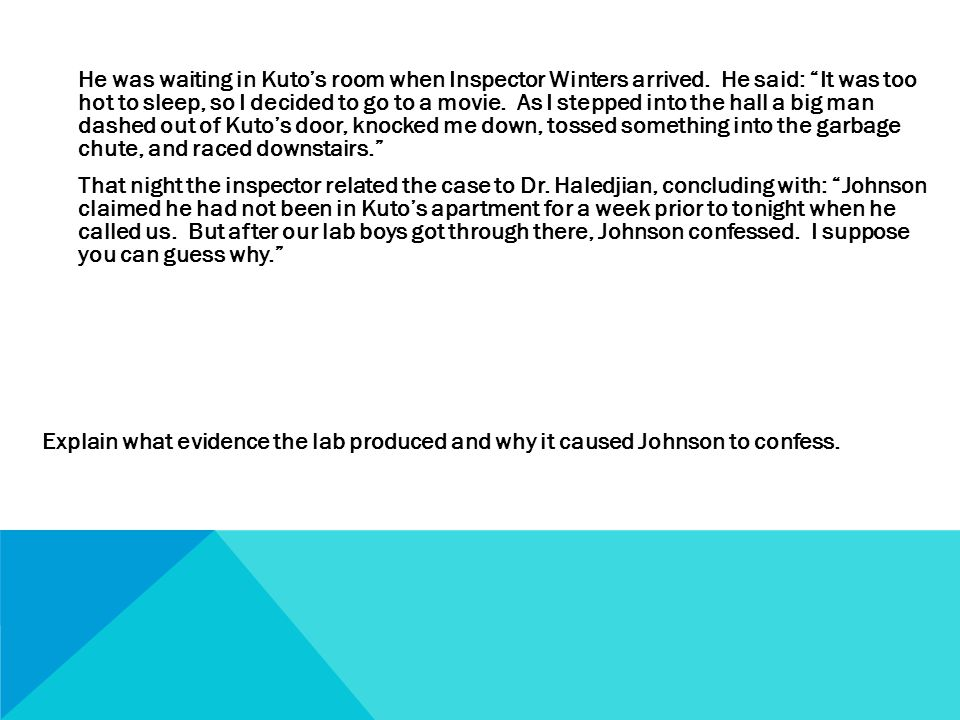SOLUTION Johnson's fingerprints should have been on Kuto's phone since he called the police from there but they weren't since he was still wearing gloves.