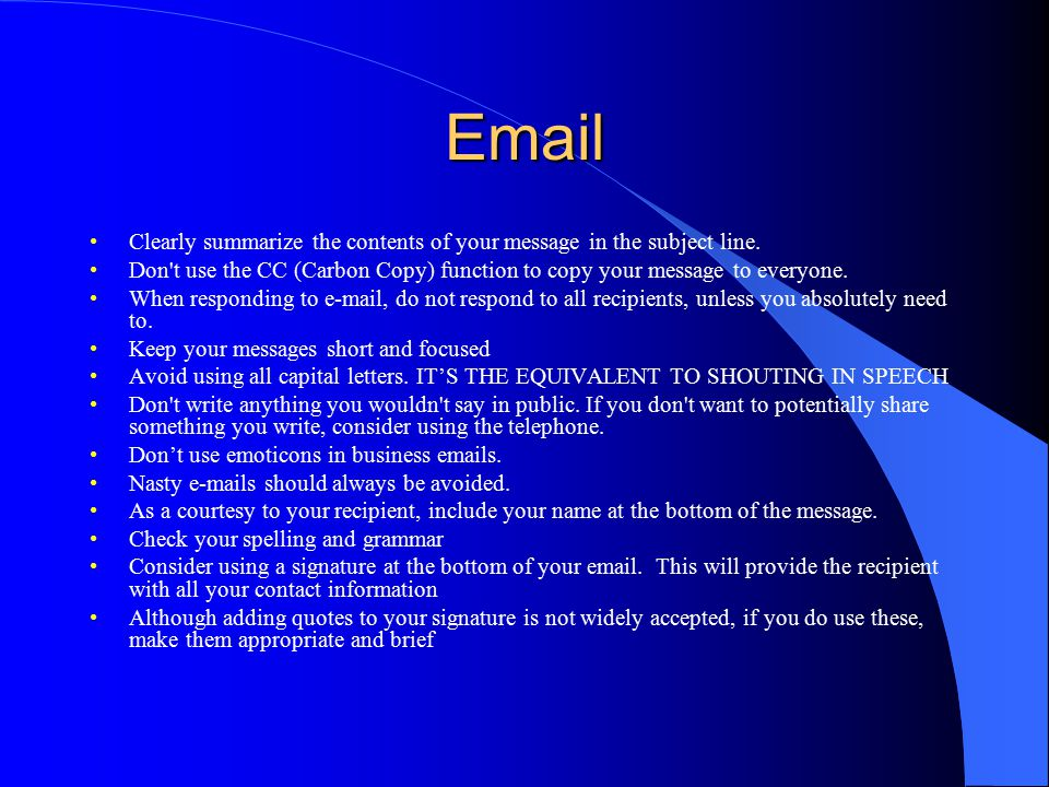 Email Clearly summarize the contents of your message in the subject line.