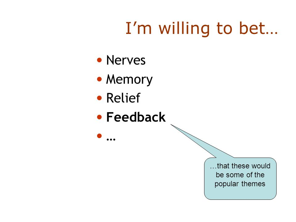 I'm willing to bet… Nerves Memory Relief Feedback … …that these would be some of the popular themes