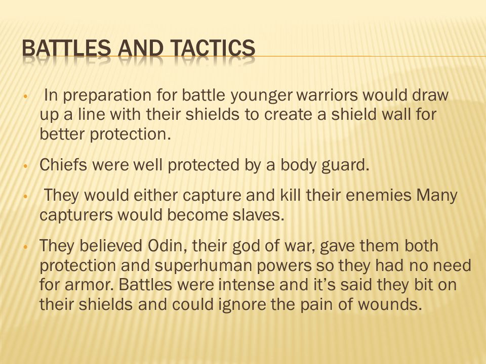 Vikings had no professional standing army and tactics and discipline seemed at little development.