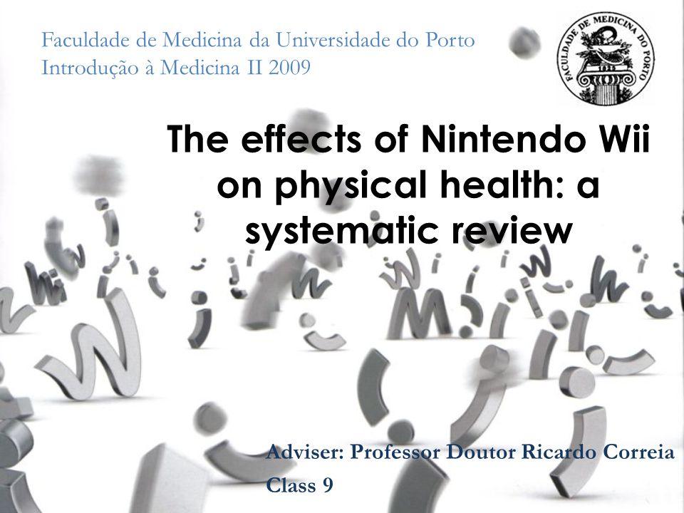 Faculdade de Medicina da Universidade do Porto Introdução à Medicina II 2009 The effects of Nintendo Wii on physical health: a systematic review Adviser: Professor Doutor Ricardo Correia Class 9