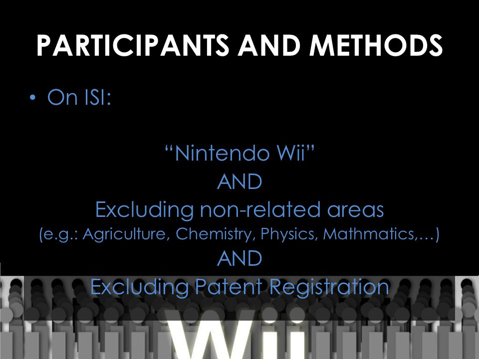 PARTICIPANTS AND METHODS On ISI: Nintendo Wii AND Excluding non-related areas (e.g.: Agriculture, Chemistry, Physics, Mathmatics,…) AND Excluding Patent Registration