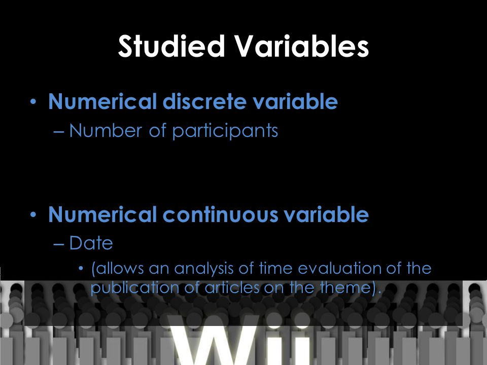 Studied Variables Numerical discrete variable – Number of participants Numerical continuous variable – Date (allows an analysis of time evaluation of the publication of articles on the theme).
