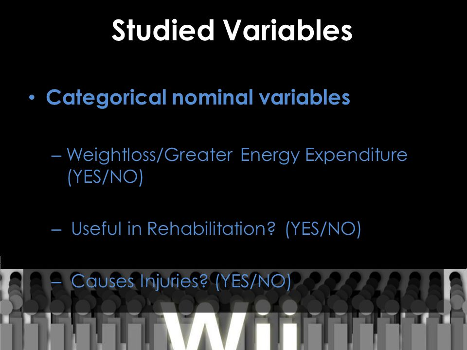 Studied Variables Categorical nominal variables – Weightloss/Greater Energy Expenditure (YES/NO) – Useful in Rehabilitation? (YES/NO) – Causes Injurie