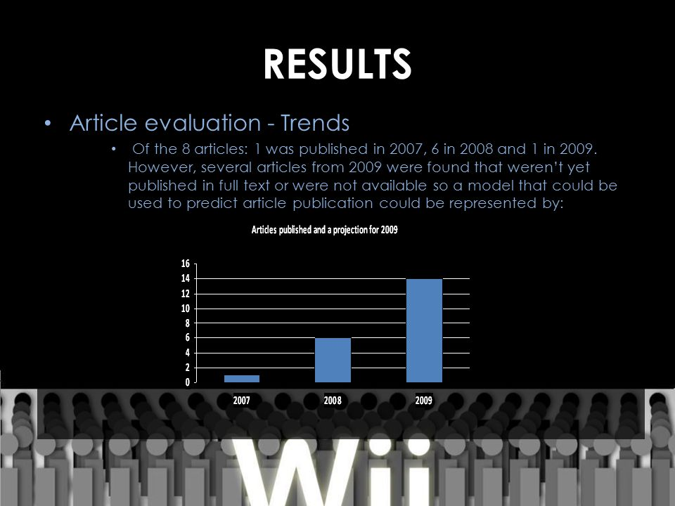RESULTS Article evaluation - Trends Of the 8 articles: 1 was published in 2007, 6 in 2008 and 1 in 2009. However, several articles from 2009 were foun