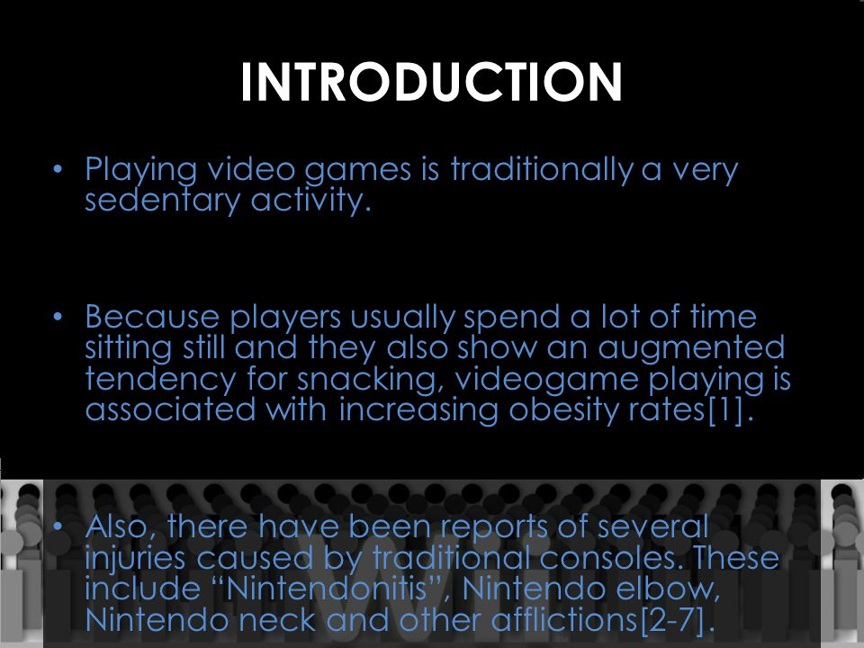 INTRODUCTION Playing video games is traditionally a very sedentary activity. Because players usually spend a lot of time sitting still and they also s