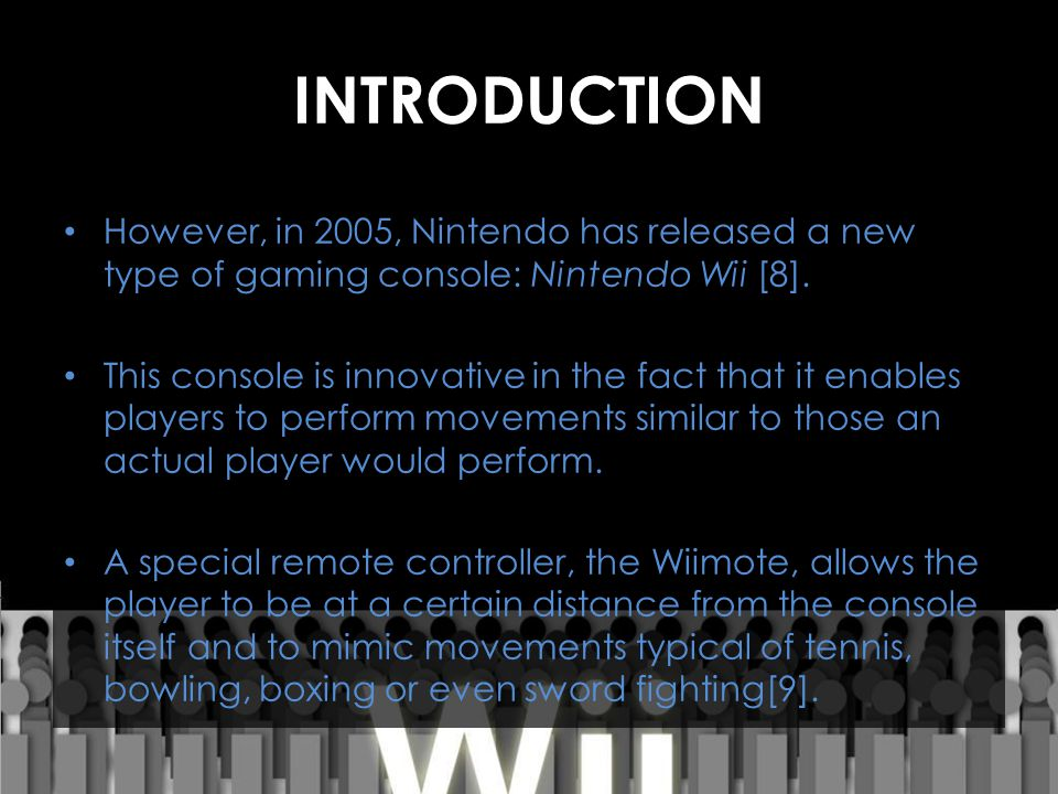 INTRODUCTION However, in 2005, Nintendo has released a new type of gaming console: Nintendo Wii [8].