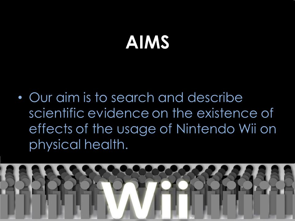 AIMS Our aim is to search and describe scientific evidence on the existence of effects of the usage of Nintendo Wii on physical health.