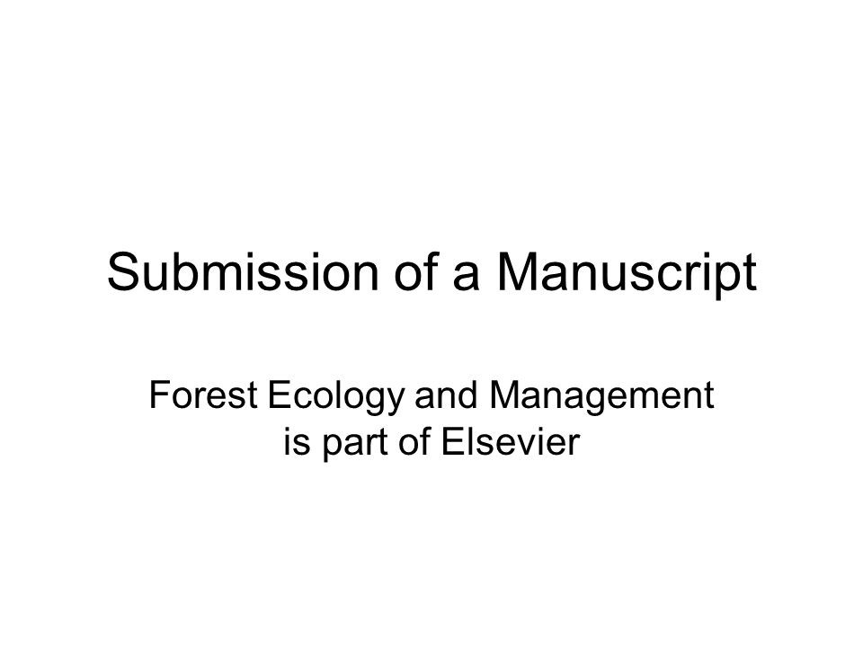 Submission of a Manuscript Forest Ecology and Management is part of Elsevier