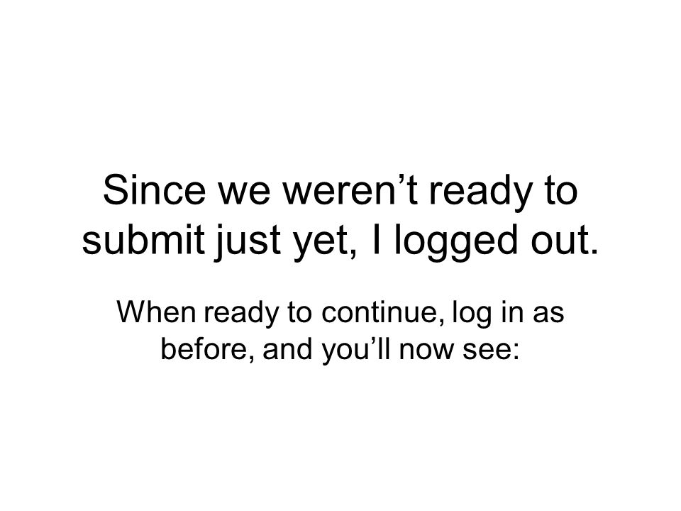 Since we weren't ready to submit just yet, I logged out.