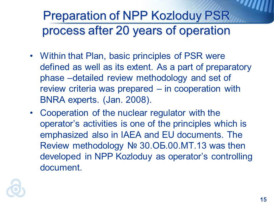 15 Preparation of NPP Kozloduy PSR process after 20 years of operation Within that Plan, basic principles of PSR were defined as well as its extent.