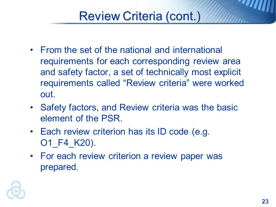 23 Review Criteria (cont.) From the set of the national and international requirements for each corresponding review area and safety factor, a set of technically most explicit requirements called Review criteria were worked out.