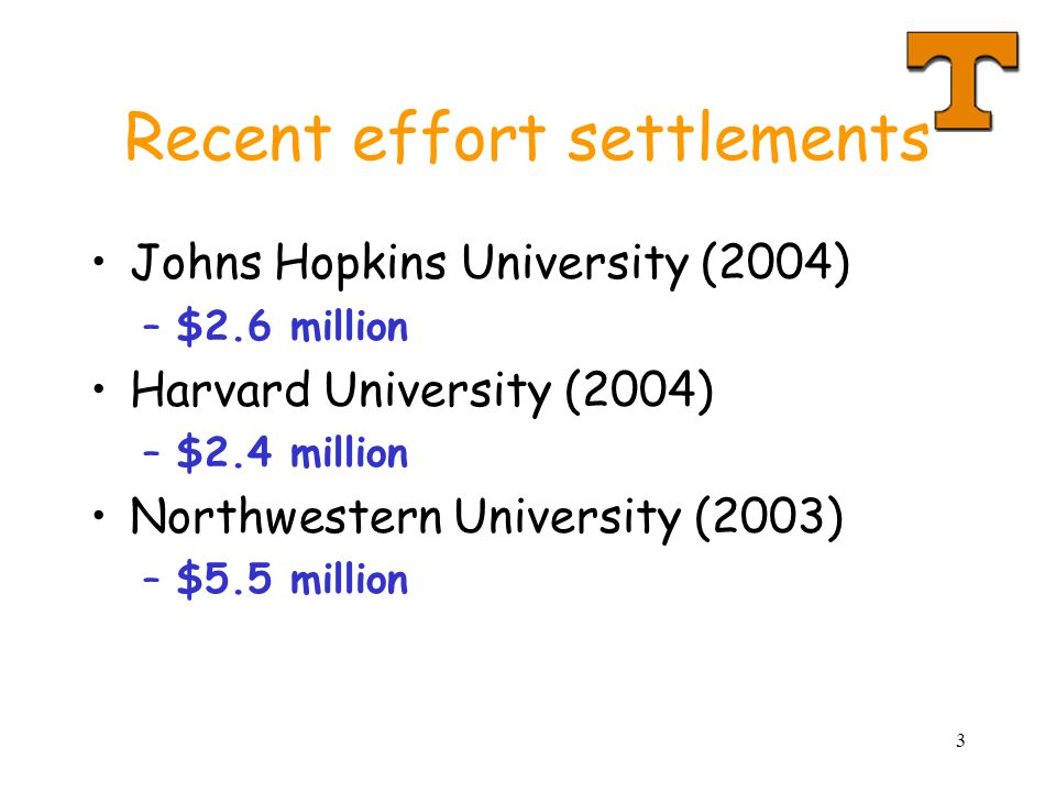 3 Recent effort settlements Johns Hopkins University (2004) –$2.6 million Harvard University (2004) –$2.4 million Northwestern University (2003) –$5.5 million