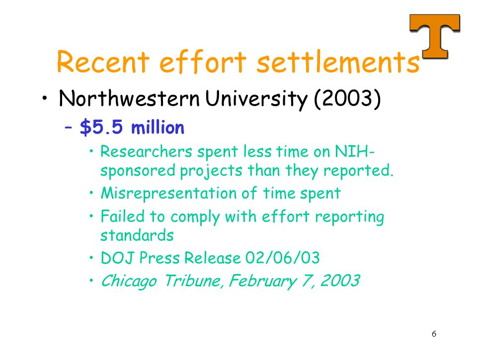 6 Recent effort settlements Northwestern University (2003) –$5.5 million Researchers spent less time on NIH- sponsored projects than they reported.