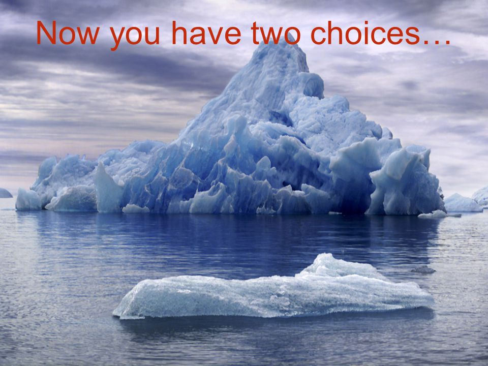 Now you have two choices…
