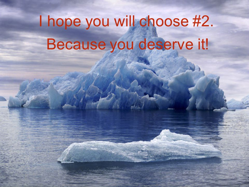I hope you will choose #2. Because you deserve it!