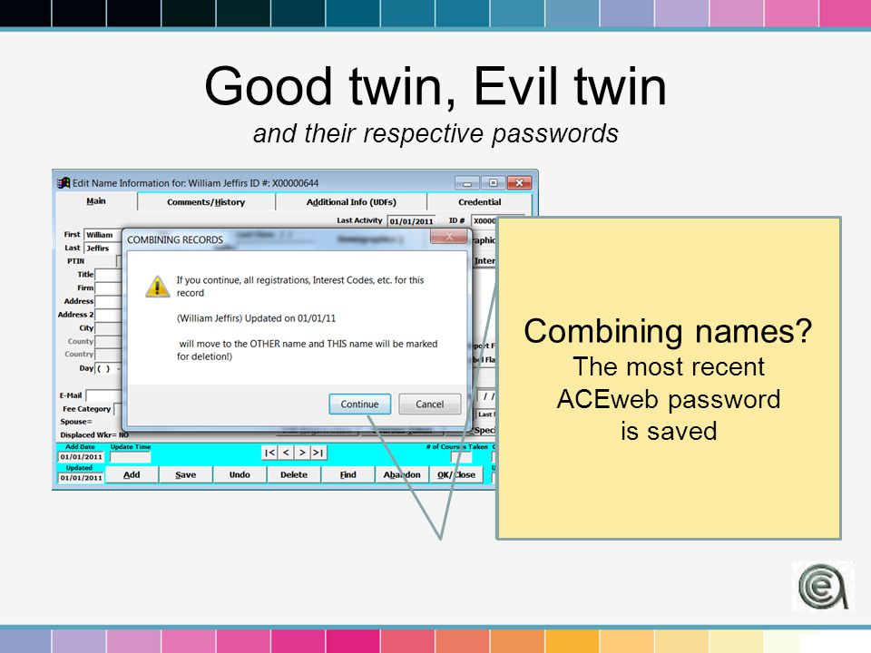 Good twin, Evil twin and their respective passwords Combining names? The most recent ACEweb password is saved