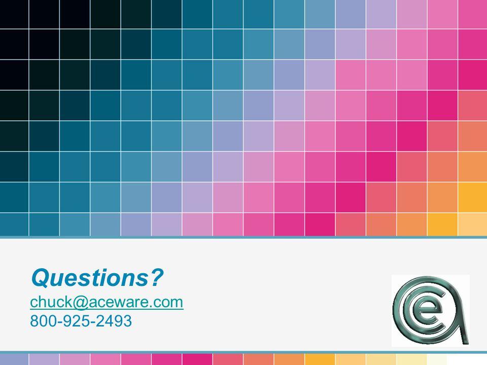 Questions chuck@aceware.com 800-925-2493 chuck@aceware.com